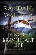 Living the Braveheart Life Hardback