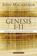 Genesis 1-11: Creation, Sin, and the Nature of God (#01 in Macarthur Bible Study Series)