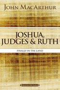 Joshua, Judges & Ruth: Finally in the Land (Macarthur Bible Study Series) Paperback
