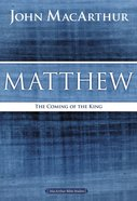 Matthew: The Coming of the King (Macarthur Bible Study Series)