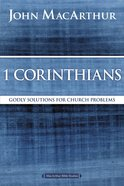 1 Corinthians: Godly Solutions For Church Problems (Macarthur Bible Study Series)