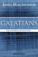 Galatians: The Wondrous Grace of God (Macarthur Bible Study Series) Paperback