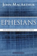 Ephesians: Our Immeasurable Blessings in Christ (Macarthur Bible Study Series)