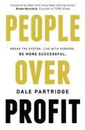 People Over Profit: Break the System, Live With Purpose, Be More Successful Paperback