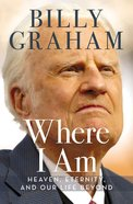 Where I Am: Heaven, Eternity and Our Life Beyond Hardback