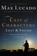 Cast of Characters: Lost and Found: Encounters With the Living God Paperback