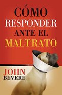 Como Responder Ante El Maltrato (How To Respond When You Feel Mistreated) Paperback