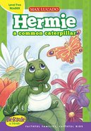 Hermie a Common Caterpillar Reader (Level 2) (Hermie And Friends Series) Hardback