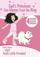 God's Princesses Can Always Trust the King (Gigi, God's Little Princess Series) DVD