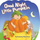 Goodnight, Little Pumpkin Board Book