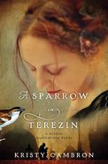 A Sparrow in Terezin (#02 in Hidden Masterpiece Novel Series) Paperback