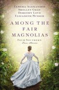 Among the Fair Magnolias: An to Mend a Dream Paperback