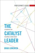 The Catalyst Leader (Participant's Guide) Paperback