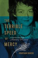 The Terrible Speed of Mercy (Christian Encounters Series) Paperback
