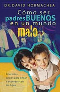 Padres Buenos En Un Mundo Malo (Being Good Parents In A Bad World) Paperback