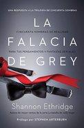 La Falacia De Grey (Fallacy Of Grey, The) Paperback