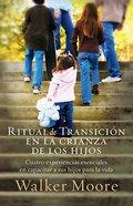 Ritual De Transicion En La Crianza De Los Hijos (Rite Of Passage Parenting) Paperback