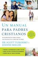 Un Manual Para Padres Cristianos (Christian Parenting Handbook, The) Paperback