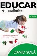 Educar Sin Maltratar (Raising Children Without Abusing Them) Paperback