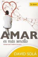 Amar Es Mas Sencillo (To Love Is Easier) Paperback