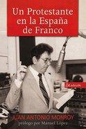 Un Protestante En La Espana De Franco (A Protestant In Franco's Spain) Paperback