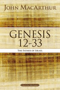 Genesis 12-33: The Father of Israel (#02 in Macarthur Bible Study Series)