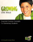 Growing Like Jesus (Building Kids Faith Series)