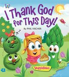 I Thank God For This Day! (Veggie Tales (Veggietales) Series) Board Book