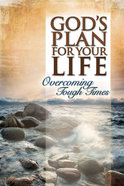 God's Plan For Your Life - Overcoming Tough Times