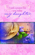 I Said a Prayer For You Today My Daughter Hardback