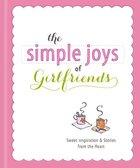 The Simple Joys of Girlfriends (Simple Joys Series) Hardback