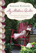 My Mother's Quilts: Devotions From a Legacy of Needlework