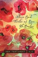 KJV Gift New Testament: When God Thinks of You He Smiles Paperback