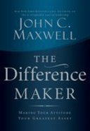 The Difference Maker: Making Your Attitude Your Greatest Asset Paperback
