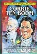 Corrie Ten Boom - Shining in the Darkness (Heroes For Young Readers Series) Hardback