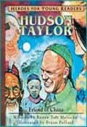 Hudson Taylor - Friend of China (Heroes For Young Readers Series) Hardback
