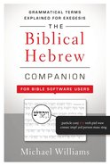 The Biblical Hebrew Companion For Bible Software Users Paperback