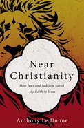 Near Christianity: How Jews and Judasim Saved My Faith in Jesus Paperback
