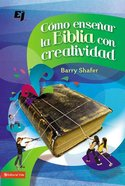 Como Ensenar La Biblia Con Creatividad (How To Teach The Bible With Creativity) Paperback