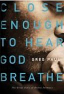 Close Enough to Hear God Breathe Paperback