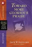 Toward More Glorious Praise (Spirit-filled Life Study Guide Series) Paperback
