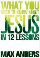What You Need to Know About Jesus in 12 Lessons Paperback
