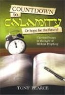 Countdown to Calamity Or Hope For the Future?: Current Events in the Light of Biblical Prophecy