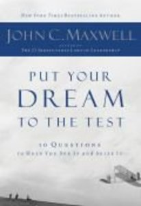 Put Your Dream to the Test:10 Questions to Help You See It and Seize It