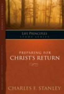 Preparing For Christs Return (Life Principles Study Series)