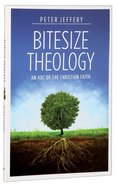Bitesize Theology: An ABC of the Christian Faith Paperback