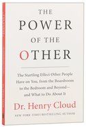 The Power of the Other: The Startling Effect Other People Have on You, From Boardroom to Bedroom and What to Do About It Paperback
