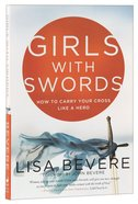 Girls With Swords: How to Carry Your Cross Like a Hero Paperback