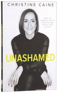 Unashamed: Drop the Baggage, Pick Up Your Freedom, Fulfill Your Destiny Hardback