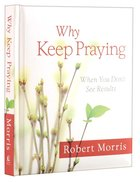 Why Keep Praying, When You Don't See Results Hardback